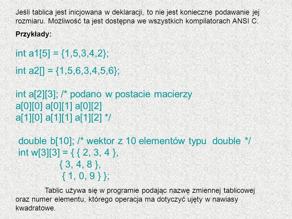 int a[2][3]; /* podano w postacie macierzy a[0][0] a[0][1] a[0][2]
